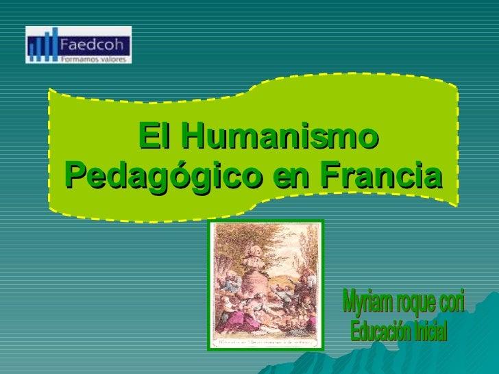 El Humanismo Pedagógico en Francia   Myriam roque cori Educación Inicial