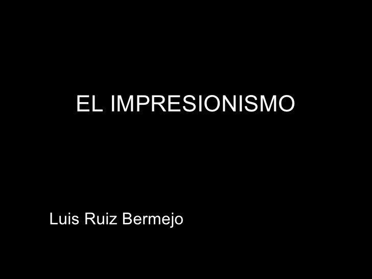 EL IMPRESIONISMO Luis Ruiz Bermejo