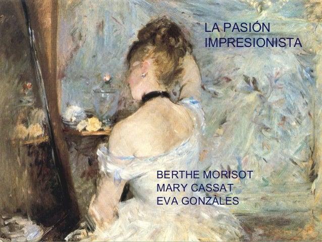 LA PASIÓN IMPRESIONISTA BERTHE MORISOT MARY CASSAT EVA GONZÀLES
