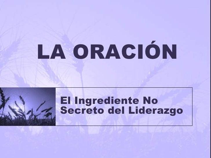 LA ORACIÓN El Ingrediente No Secreto del Liderazgo