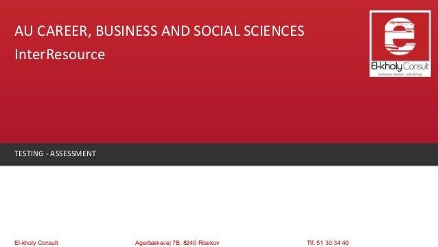 AU CAREER, BUSINESS AND SOCIAL SCIENCESInterResourceTESTING - ASSESSMENTEl-kholy Consult       Agerbæksvej 7B, 8240 Rissko...