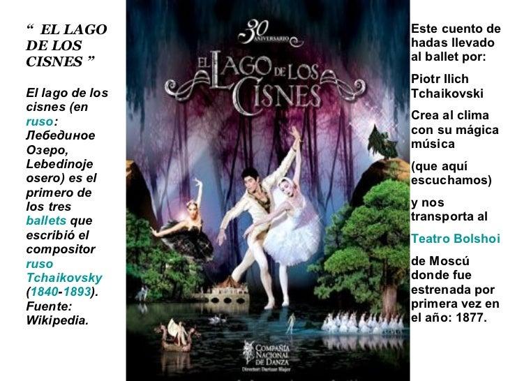 """""""  EL LAGO DE LOS CISNES """" El lago de los cisnes (en  ruso : Лебединое Озеро, Lebedinoje osero) es el primero de los tres ..."""