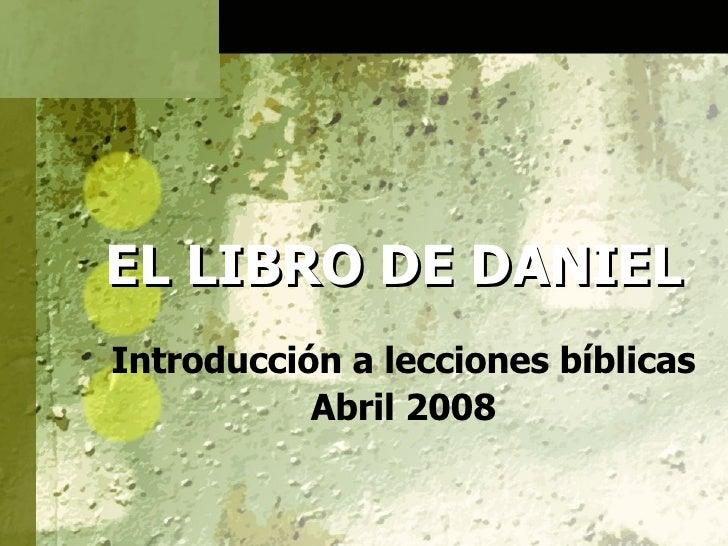 EL LIBRO DE DANIEL Introducción a lecciones bíblicas Abril 2008