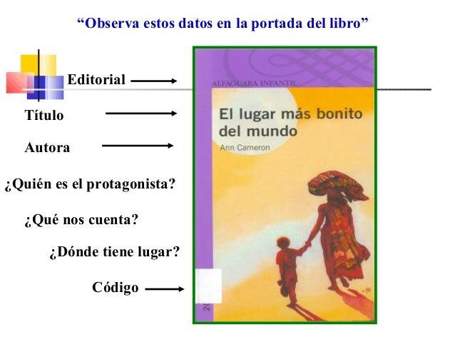 """""""Observa estos datos en la portada del libro"""" Editorial Título Autora Código ¿Quién es el protagonista? ¿Qué nos cuenta? ¿..."""