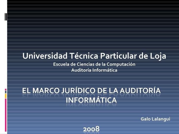 Universidad Técnica Particular de Loja Escuela de Ciencias de la Computación Auditoría Informática Galo Lalangui