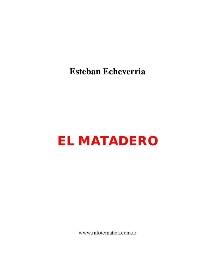 Esteban EcheverriaEL MATADERO   www.infotematica.com.ar