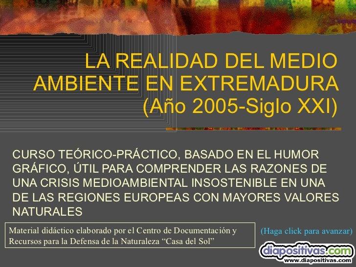 LA REALIDAD DEL MEDIO AMBIENTE EN EXTREMADURA (Año 2005-Siglo XXI) CURSO TEÓRICO-PRÁCTICO, BASADO EN EL HUMOR GRÁFICO, ÚTI...