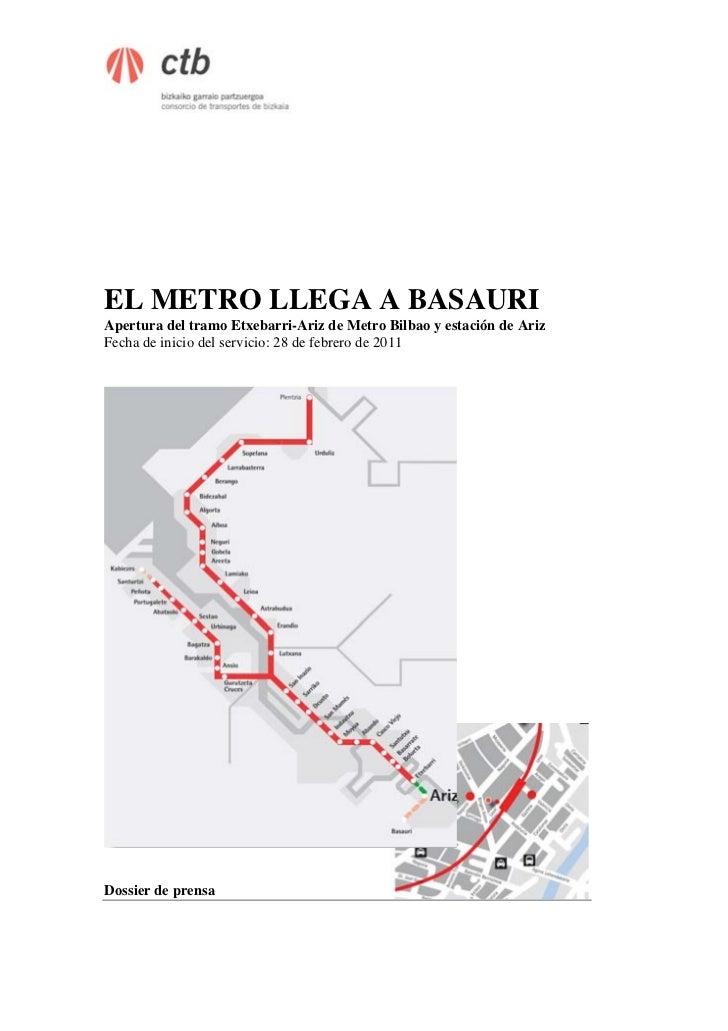 EL METRO LLEGA A BASAURIApertura del tramo Etxebarri-Ariz de Metro Bilbao y estación de ArizFecha de inicio del servicio: ...