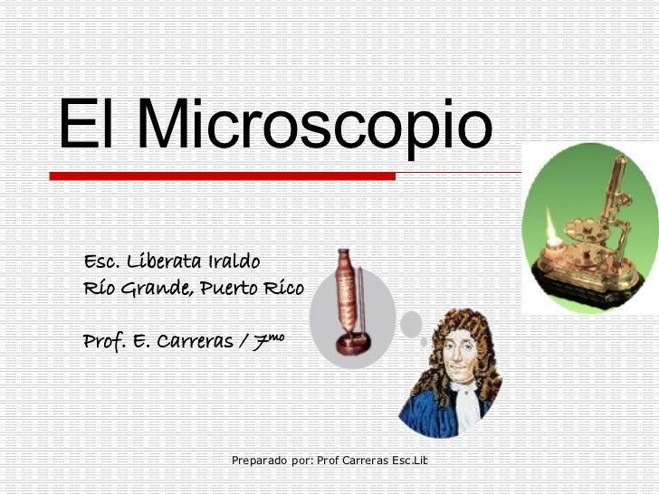 El Microscopio Esc. Liberata Iraldo Río Grande, Puerto Rico Prof. E. Carreras / 7 mo