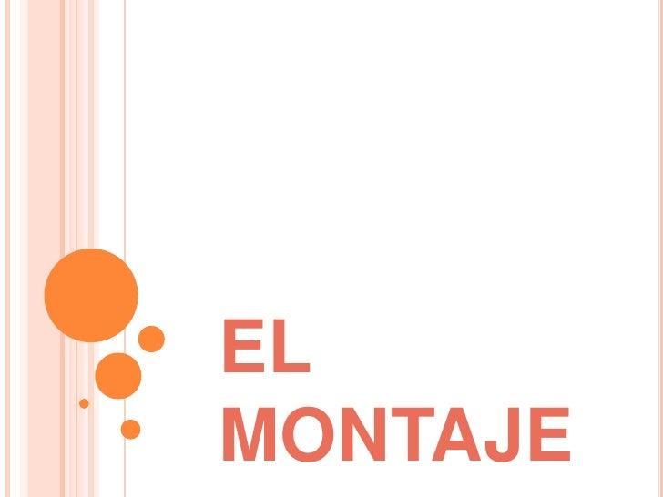 EL MONTAJE<br />