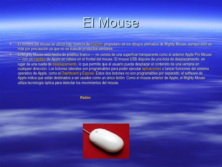 El Mouse <ul><li>El nombre del mouse se utiliza bajo licencia de  Viacom , propietario de los dibujos animados de Mighty M...