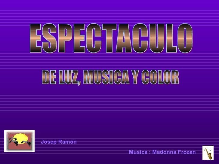ESPECTACULO Josep Ramón Music a  : Madonna Frozen DE LUZ, MUSICA Y COLOR