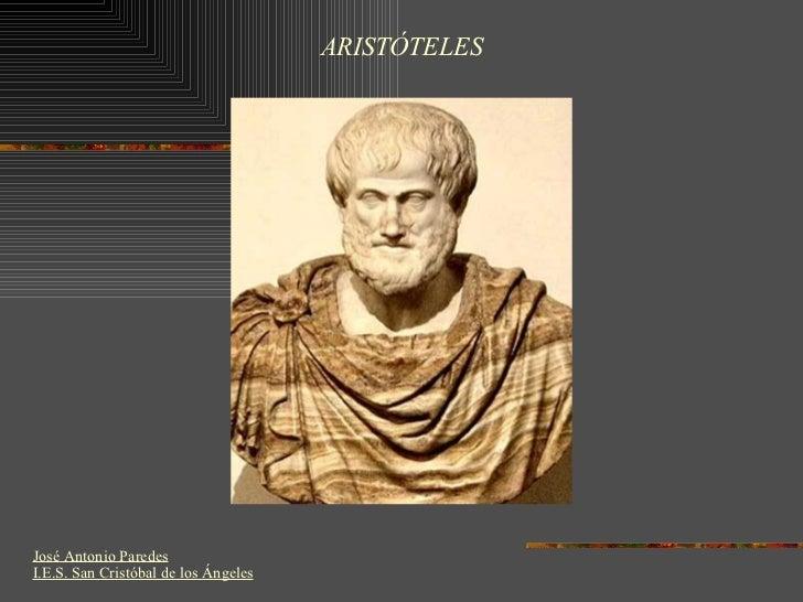 ARISTÓTELES José Antonio Paredes I.E.S. San Cristóbal de los Ángeles