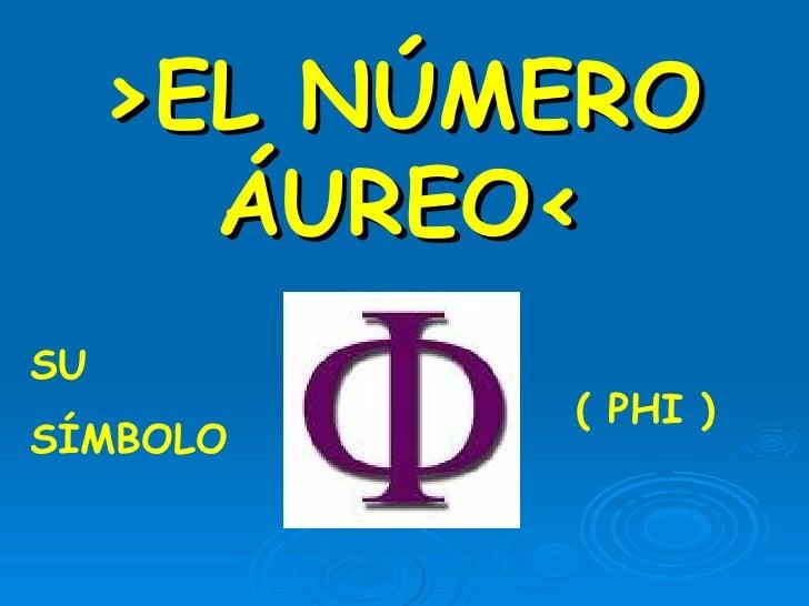 >EL NÚMERO ÁUREO< SU SÍMBOLO ( PHI )