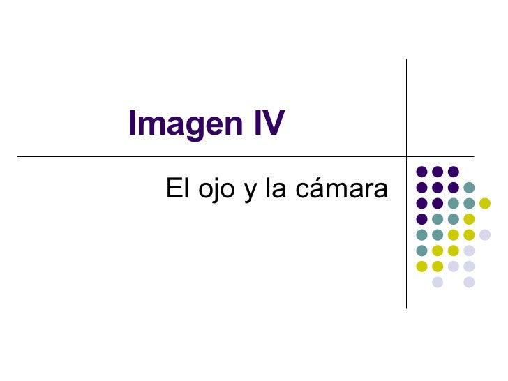 Imagen IV El ojo y la c ámara