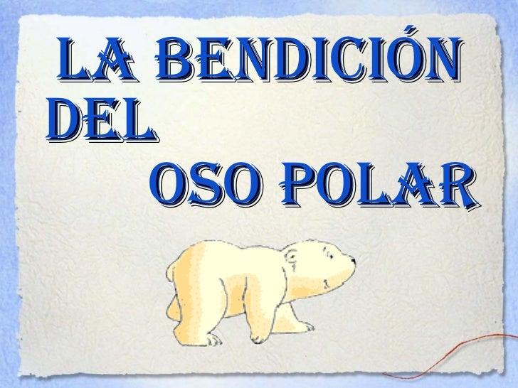 La bendicióndeL   oso poLar