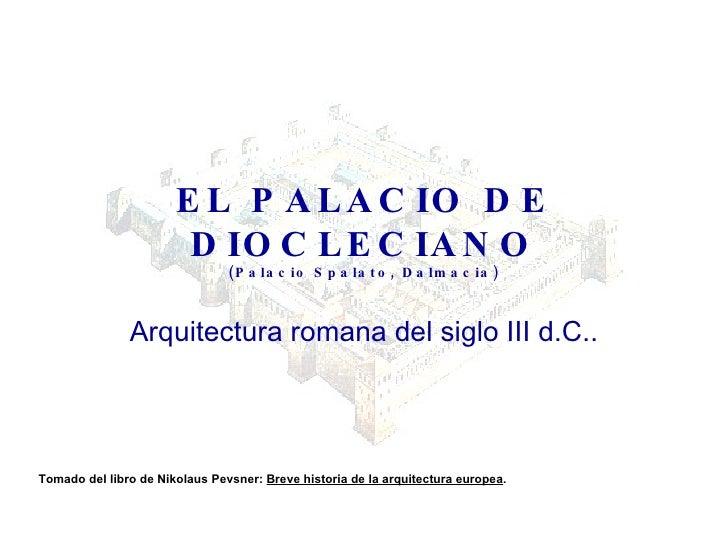 EL PALACIO DE DIOCLECIANO (Palacio Spalato, Dalmacia) Arquitectura romana del siglo III d.C.. Tomado del libro de Nikolaus...