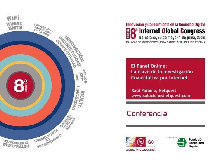 El Panel Online:  La clave de la Investigación Cuantitativa por Internet Raúl Páramo, Netquest www.solucionesnetquest.com
