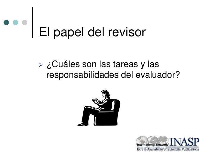 El papel del revisor   ¿Cuáles son las tareas y las    responsabilidades del evaluador?