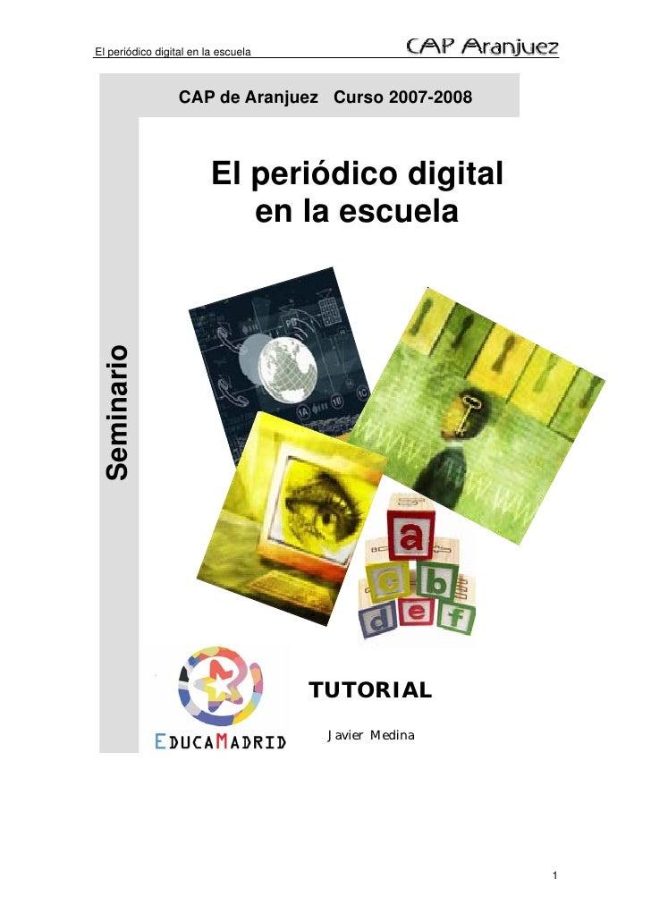 El periódico digital en la escuela                      CAP de Aranjuez Curso 2007-2008                             El per...