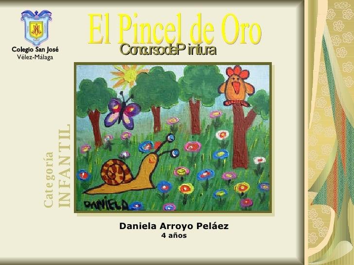 El Pincel de Oro Concurso de Pintura Daniela Arroyo Peláez 4 años Colegio San José Vélez-Málaga Categoría INFANTIL