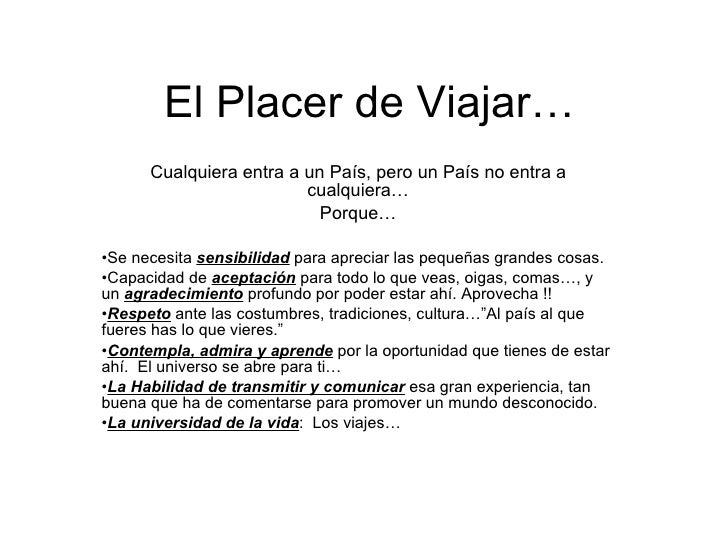 El Placer de Viajar… <ul><li>Cualquiera entra a un País, pero un País no entra a cualquiera… </li></ul><ul><li>Porque… </l...