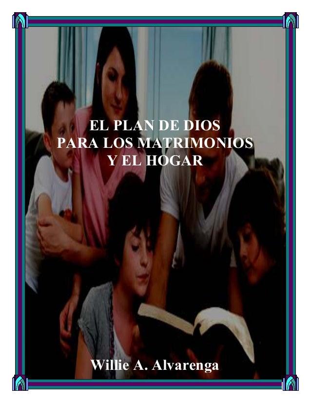 EL PLAN DE DIOS PARA LOS MATRIMONIOS Y EL HOGAR Willie A. Alvarenga
