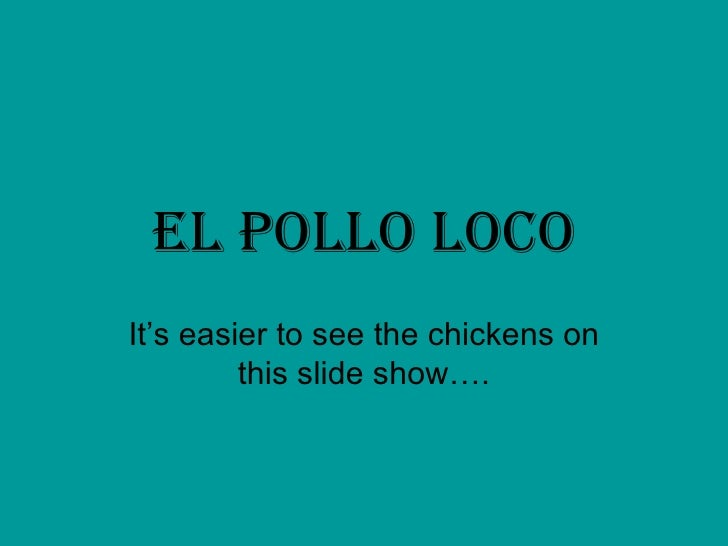 El Pollo Loco It's easier to see the chickens on this slide show….