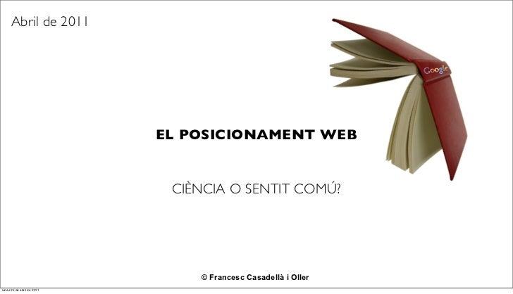 Abril de 2011                            EL POSICIONAMENT WEB                             CIÈNCIA O SENTIT COMÚ?          ...