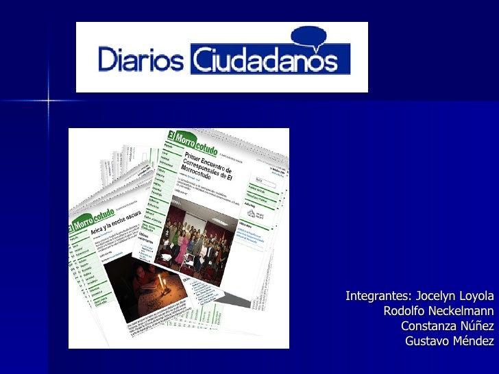 Integrantes: Jocelyn Loyola Rodolfo Neckelmann Constanza Núñez Gustavo Méndez