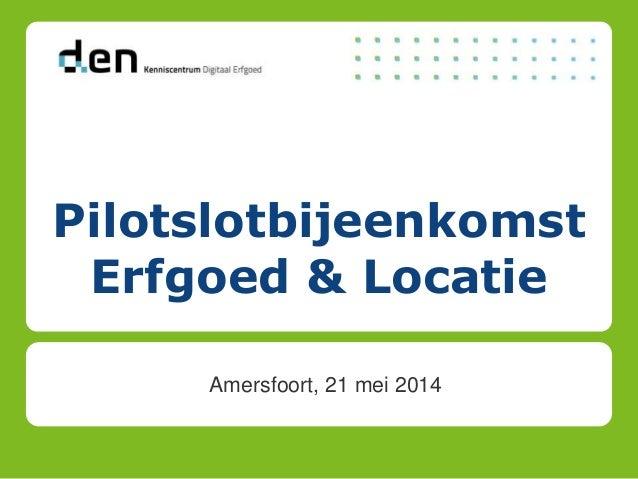 Pilotslotbijeenkomst Erfgoed & Locatie Amersfoort, 21 mei 2014