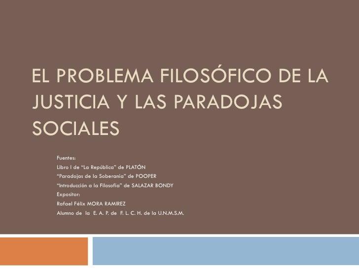 """EL PROBLEMA FILOSÓFICO DE LA JUSTICIA Y LAS PARADOJAS SOCIALES Fuentes: Libro I de """"La República"""" de PLATÓN """" Paradojas de..."""