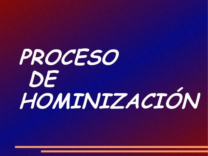 El proceso de hominización ( Josefa, Ana Isabel, jo se Alberto