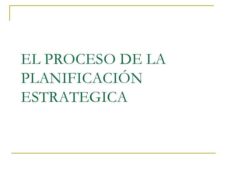 EL PROCESO DE LA  PLANIFICACIÓN ESTRATEGICA