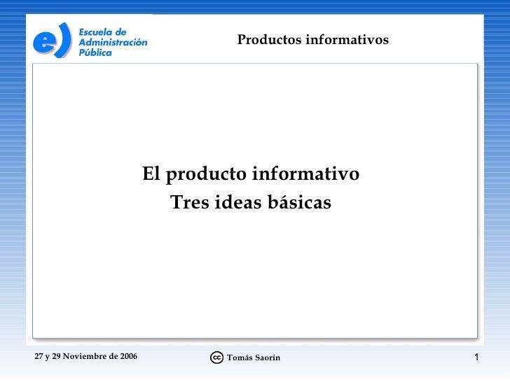 <ul><li>El producto informativo </li></ul><ul><li>Tres ideas básicas </li></ul>