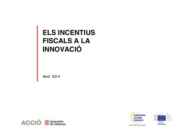 ELS INCENTIUS FISCALS A LA INNOVACIÓ Abril 2014