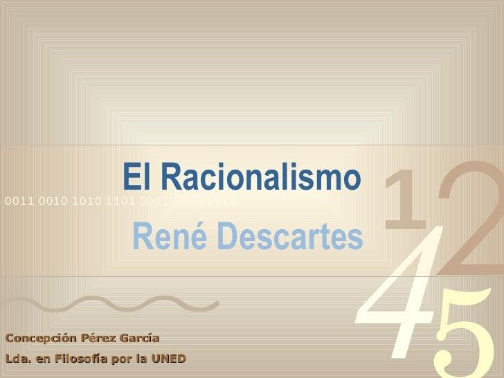 El Racionalismo  René Descartes Concepción Pérez García Lda. en Filosofía por la UNED