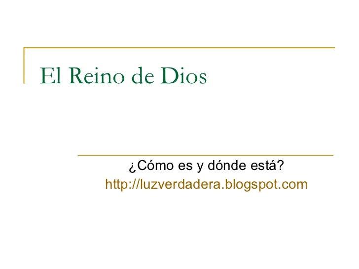 El Reino de Dios ¿Cómo es y dónde está? http:// luzverdadera.blogspot.com
