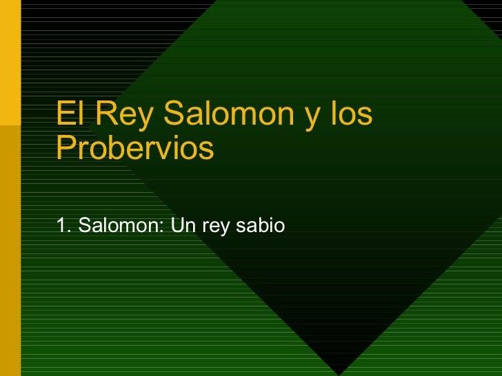 El Rey Salomon y los Probervios 1. Salomon: Un rey sabio
