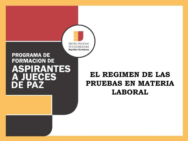 EL REGIMEN DE LAS PRUEBAS EN MATERIA LABORAL
