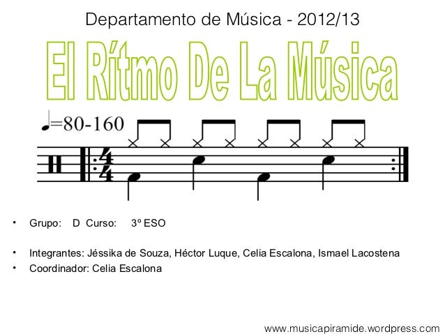 Departamento de Música - 2012/13•   Grupo:   D Curso:    3º ESO•   Integrantes: Jéssika de Souza, Héctor Luque, Celia Esca...