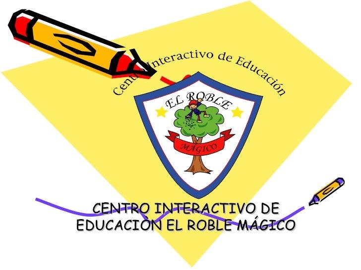 CENTRO INTERACTIVO DE EDUCACIÒN EL ROBLE MÁGICO