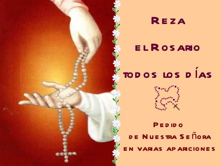 Reza el Rosario todos los días Pedido  de Nuestra Señora en varias apariciones