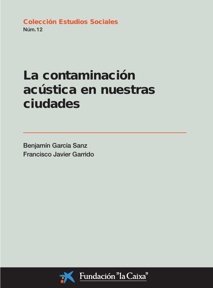 Colección Estudios Sociales Núm. 12     La contaminación acústica en nuestras ciudades   Benjamín García Sanz Francisco Ja...