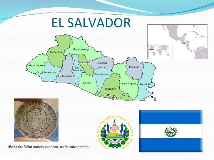 EL SALVADOR  Moneda:  Dólar estadounidense, colón salvadoreño