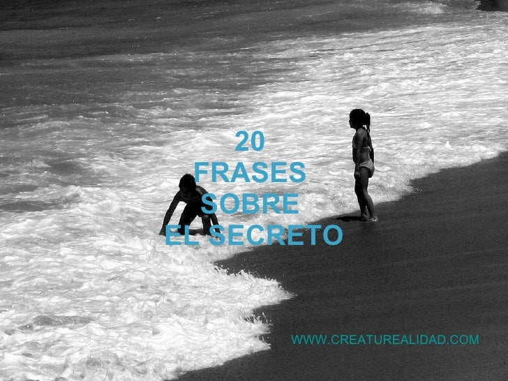 20  FRASES  SOBRE  EL SECRETO WWW.CREATUREALIDAD.COM