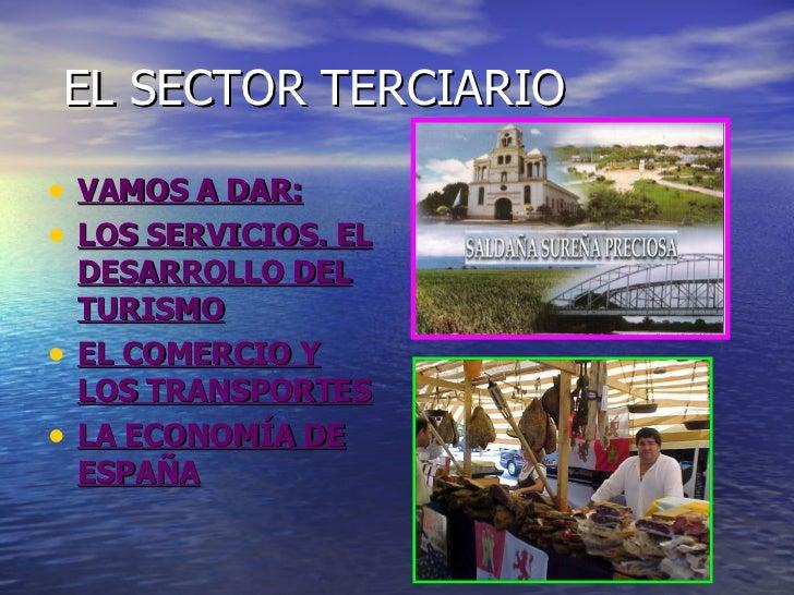 EL SECTOR TERCIARIO <ul><li>VAMOS A DAR: </li></ul><ul><li>LOS SERVICIOS. EL DESARROLLO DEL TURISMO </li></ul><ul><li>EL C...