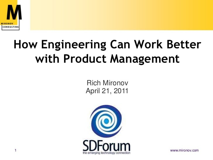 How Engineering Can Work Better with Product Management<br />Rich MironovApril 21, 2011<br />