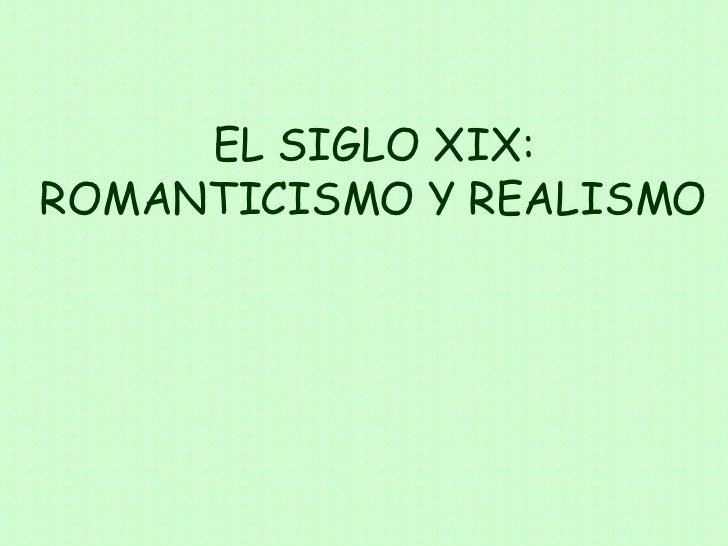 EL SIGLO XIX: ROMANTICISMO Y REALISMO