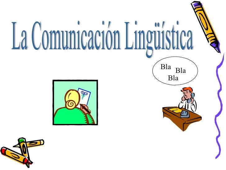 La Comunicación Lingüística Bla Bla Bla
